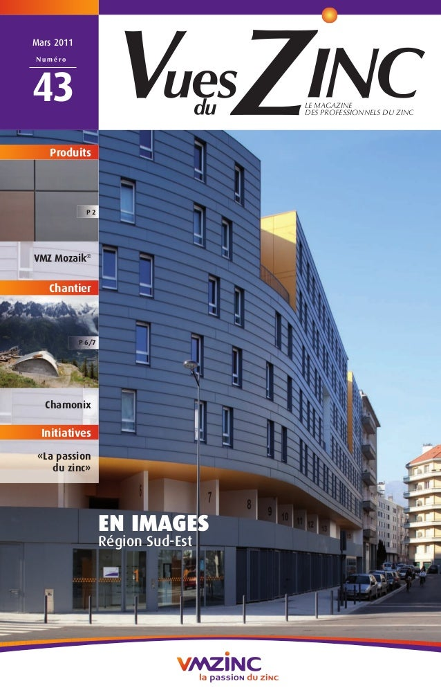 LE MAGAZINE DES PROFESSIONNELS DU ZINC Mars 2011 N u m é r o 43 EN IMAGES Région Sud-Est VMZ Mozaik® Chamonix «La passion ...
