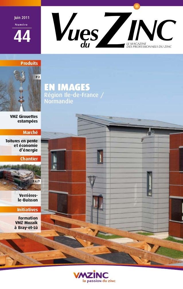 LE MAGAZINE  DES PROFESSIONNELS DU ZINC  Juin 2011  N umé r o  44  EN IMAGES  Région Ile-de-France /  Normandie  Produits ...