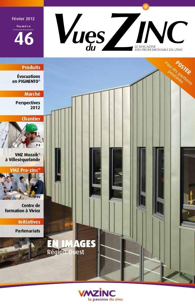 LE MAGAZINE  DES PROFESSIONNELS DU ZINC  Février 2012  Numéro  46  EN IMAGES  Région Ouest  Produits  Évacuations  en PIGM...