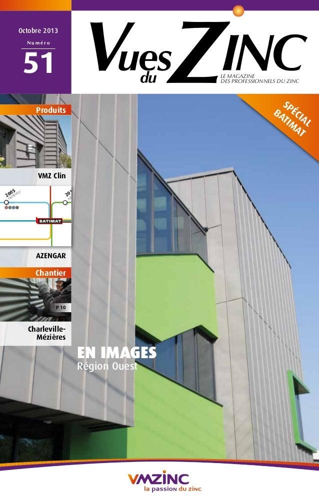 LE MAGAZINE DES PROFESSIONNELS DU ZINC Octobre 2013 N u m é r o 51 EN IMAGES Région Ouest Produits VMZ Clin Azengar SPÉCIA...