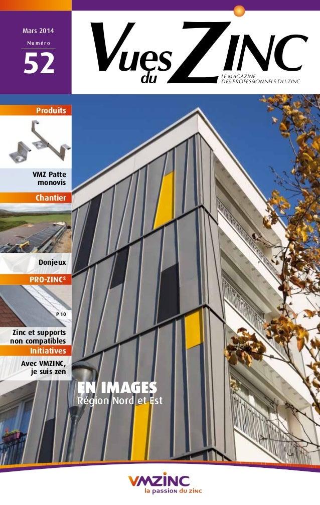 LE MAGAZINE DES PROFESSIONNELS DU ZINC Mars 2014 N u m é r o 52 EN IMAGES Région Nord et Est a Produits Donjeux VMZ Patte ...