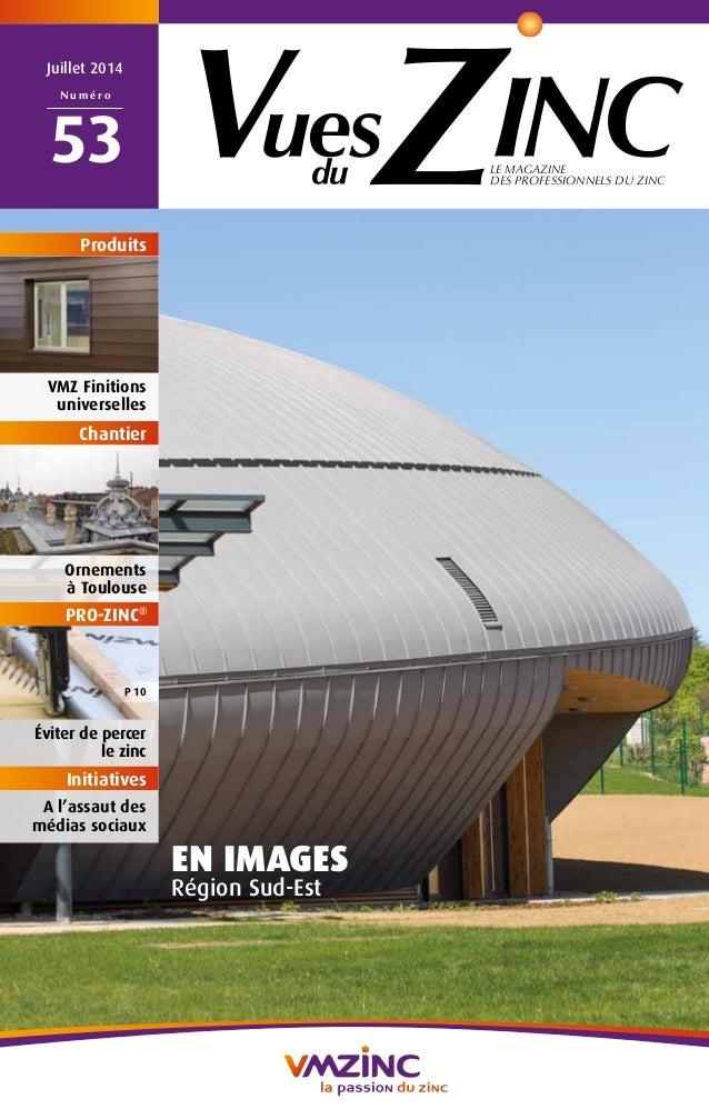LE MAGAZINE DES PROFESSIONNELS DU ZINC Juillet 2014 N u m é r o 53 EN IMAGES Région Sud-Est a Produits Ornements à Toulous...
