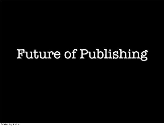Future of Publishing Sunday, July 4, 2010