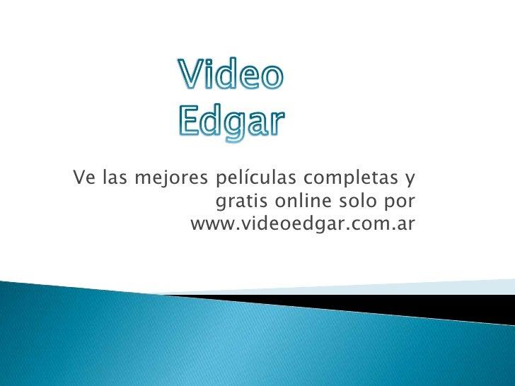 Video Edgar - Peliculas Completas y Gratis
