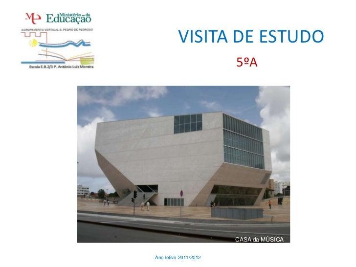 VISITA DE ESTUDO                       5ºA                       CASA da MÚSICAAno letivo 2011/2012