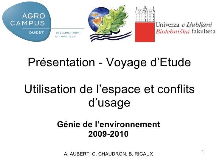 Présentation - Voyage d'Etude Utilisation de l'espace et conflits d'usage Génie de l'environnement 2009-2010 A. AUBERT, C....
