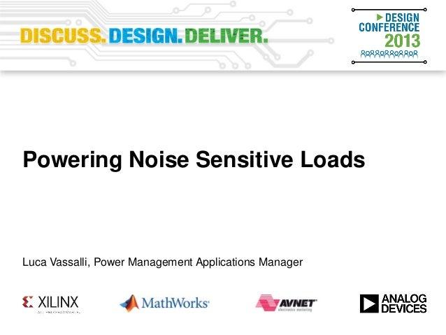 Powering Noise Sensitive Loads Luca Vassalli, Power Management Applications Manager