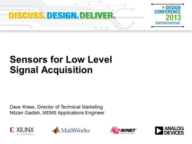 Sensors for Low Level Signal Acquisition Advanced Techniques of Higher Performance Signal Processing David Kress – Directo...