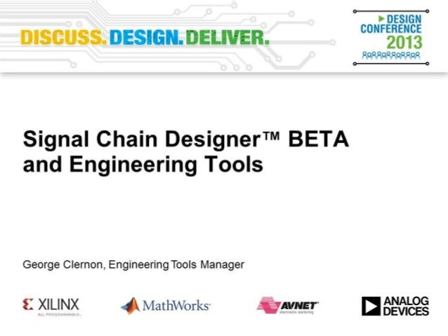 Signal Chain Designer BETA and Engineering Tools George Clernon, Engineering Tools Manager, Wilmington, MA