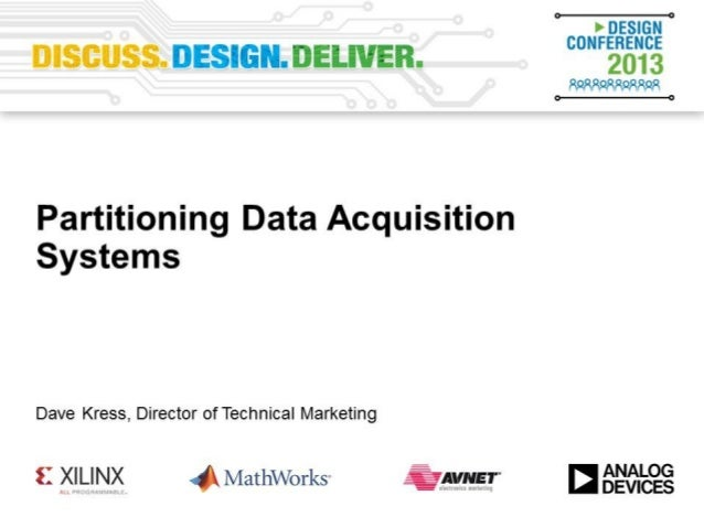 Advanced Techniques of Higher Performance Signal Processing Partitioning Data Acquisition Systems Dave Kress