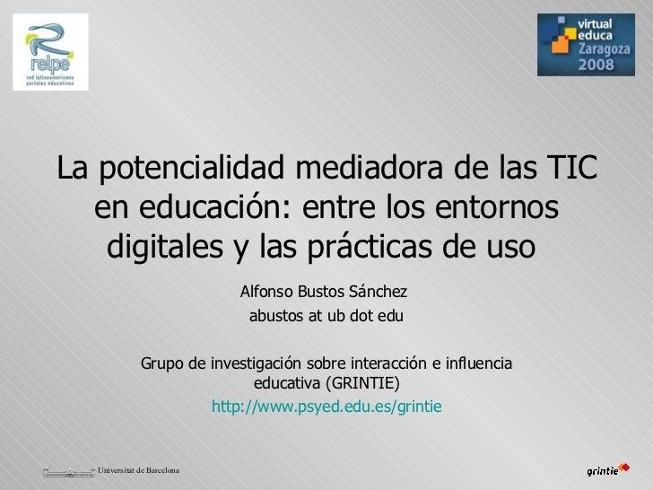 La potencialidad mediadora de las TIC en educación: entre los entornos digitales y las prácticas de uso   Alfonso Bustos S...