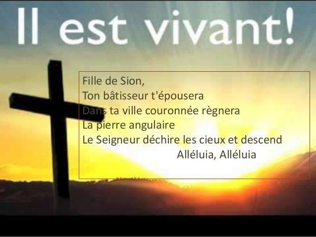 Fille de Sion, Ton bâtisseur t'épousera Dans ta ville couronnée règnera La pierre angulaire Le Seigneur déchire les cieux ...