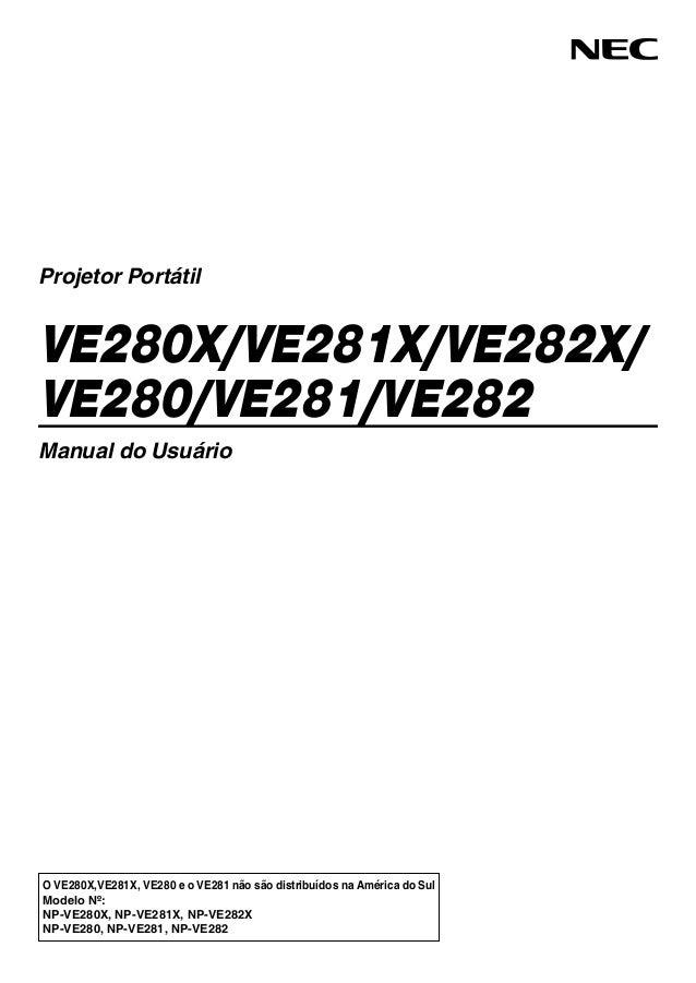 O VE280X,VE281X, VE280 e o VE281 não são distribuídos na América do Sul Modelo Nº: NP-VE280X, NP-VE281X, NP-VE282X NP-VE28...