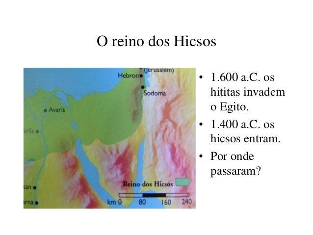 O reino dos Hicsos • 1.600 a.C. os hititas invadem o Egito. • 1.400 a.C. os hicsos entram. • Por onde passaram?