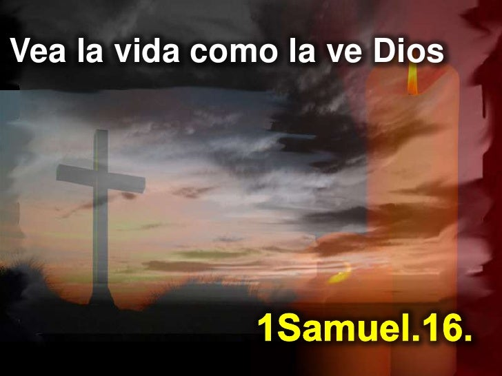 Vea la vida como la ve Dios<br />1Samuel.16.<br />