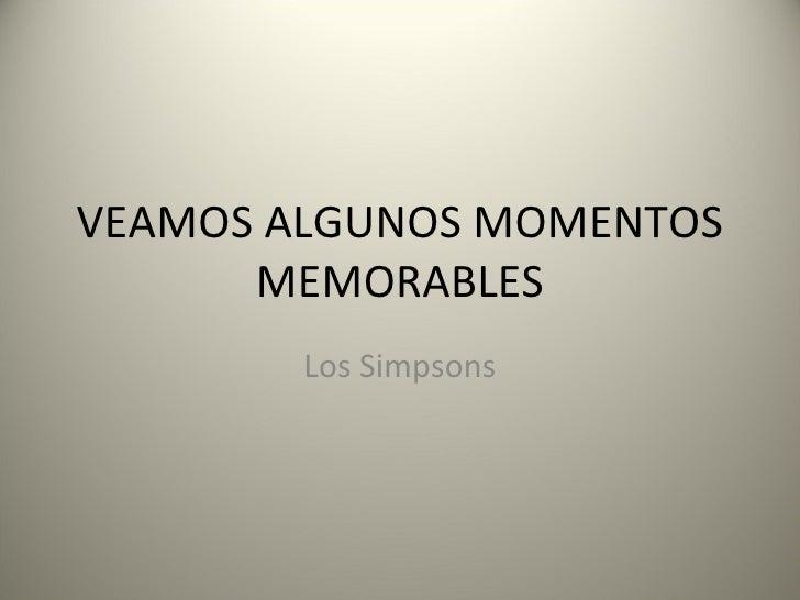 VEAMOS ALGUNOS MOMENTOS MEMORABLES Los Simpsons