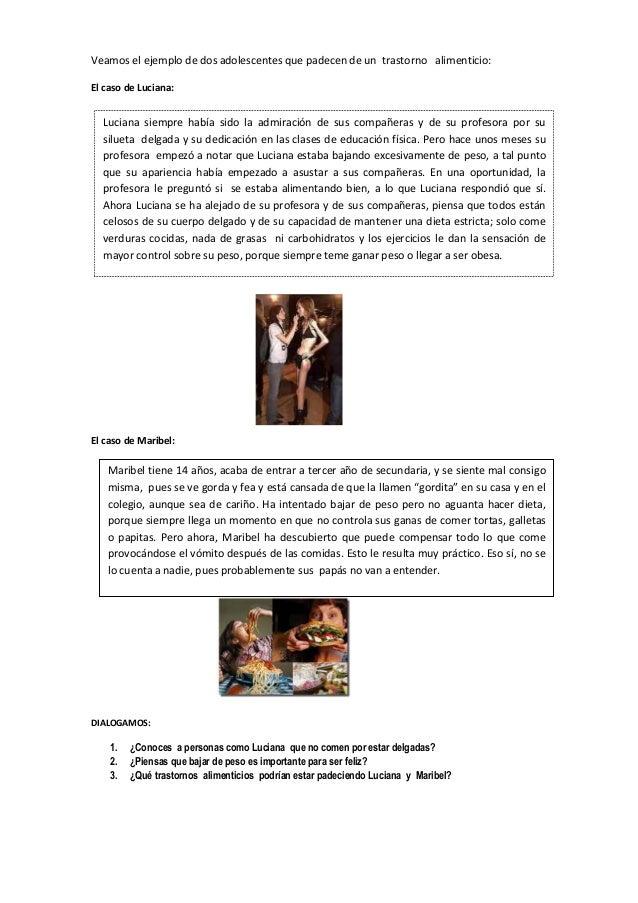 Veamos el ejemplo de dos adolescentes que padecen de un trastorno alimenticio: El caso de Luciana: El caso de Maribel: DIA...