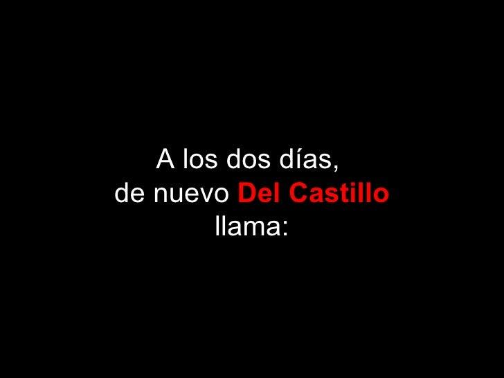 A los dos días,de nuevo Del Castillo        llama: