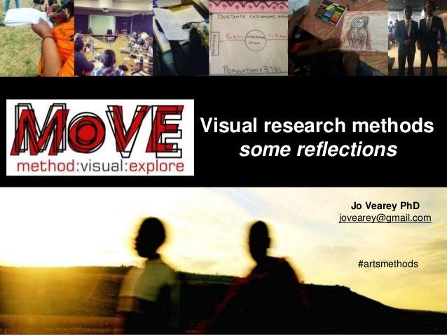 Visual research methods some reflections Jo Vearey PhD jovearey@gmail.com #artsmethods