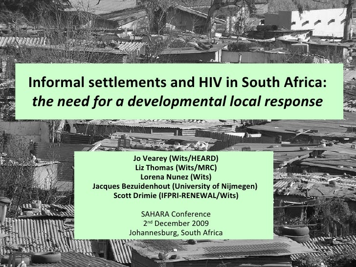 Informal settlements and HIV in South Africa:  the need for a developmental local response   Jo Vearey (Wits/HEARD) Liz Th...