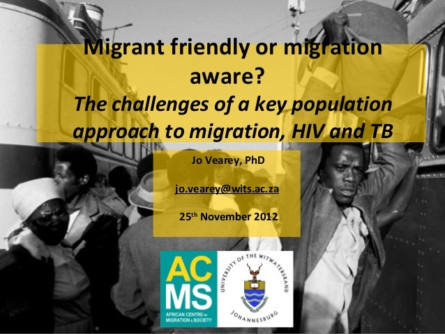 Migrant friendly or migration           aware?The challenges of a key populationapproach to migration, HIV and TB         ...