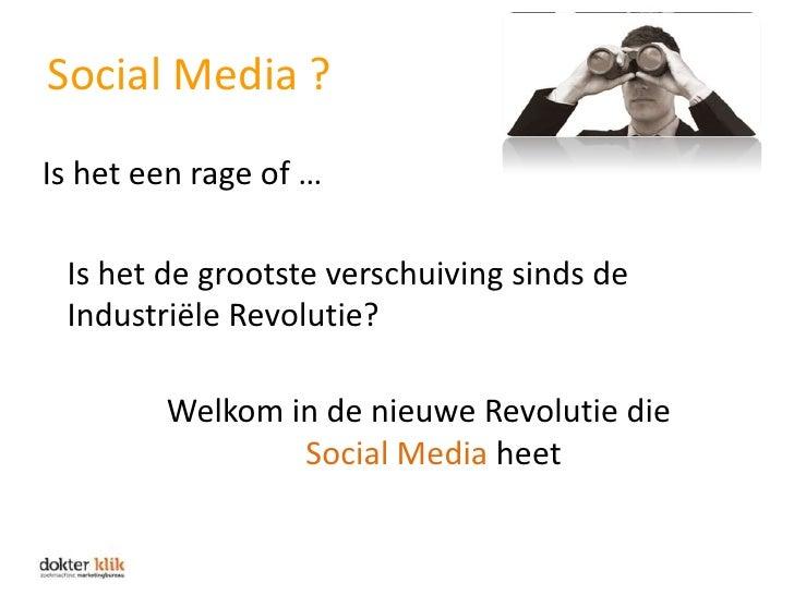 Social Media ?<br />Is het een rage of …<br />Is het de grootste verschuiving sinds de Industriële Revolutie?<br />Welkom ...