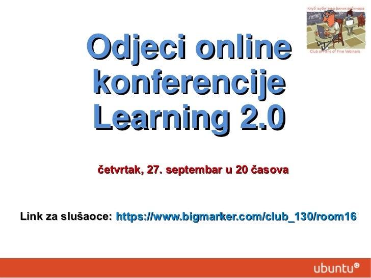 Odjeci online           konferencije           Learning 2.0             četvrtak, 27. septembar u 20 časovaLink za slušaoc...