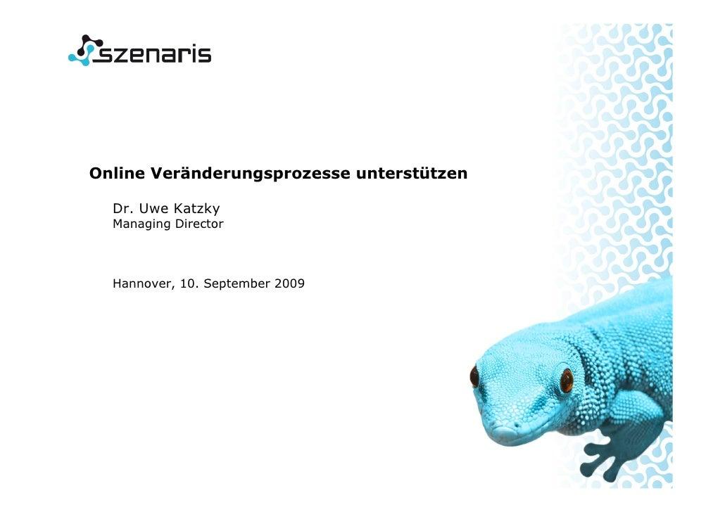 Online Veränderungsprozesse unterstützen    Dr. Uwe Katzky   Managing Director      Hannover, 10. September 2009