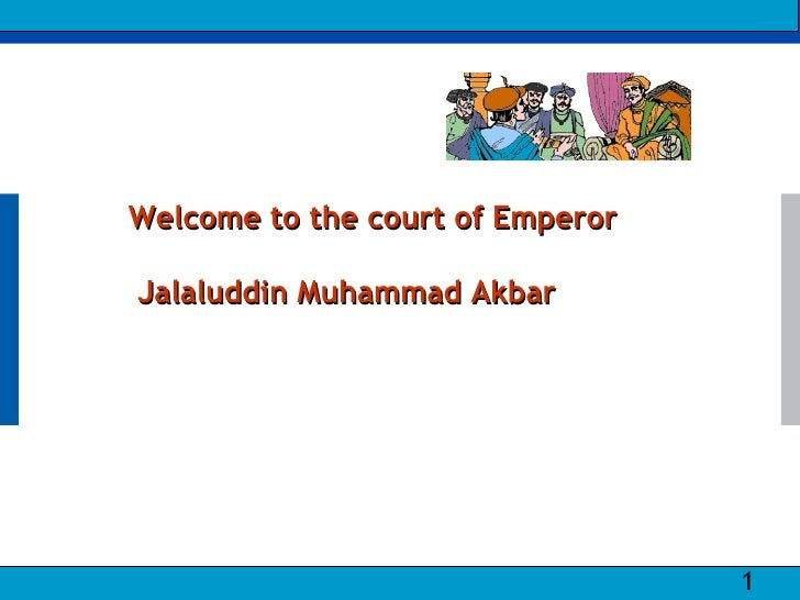 Welcome to the court of Emperor                          Jalaluddin Muhammad Akbar     Satyam | Integrated Engineering Sol...