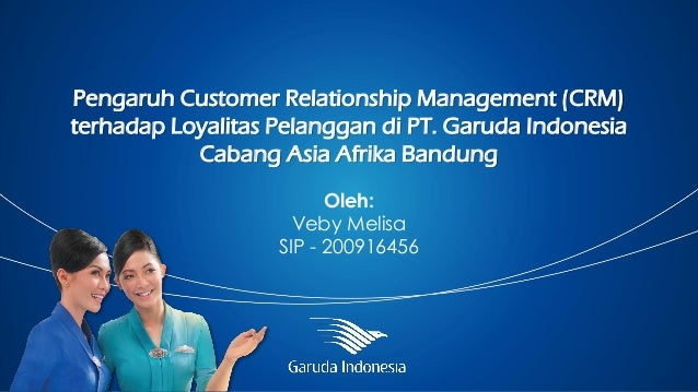Pengaruh Customer Relationship Management (CRM) terhadap Loyalitas Pelanggan di PT. Garuda Indonesia Cabang Asia Afrika Ba...