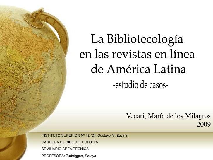 La Bibliotecología  en las revistas en línea  de América Latina -estudio de casos- Vecari, María de los Milagros 2009 INST...