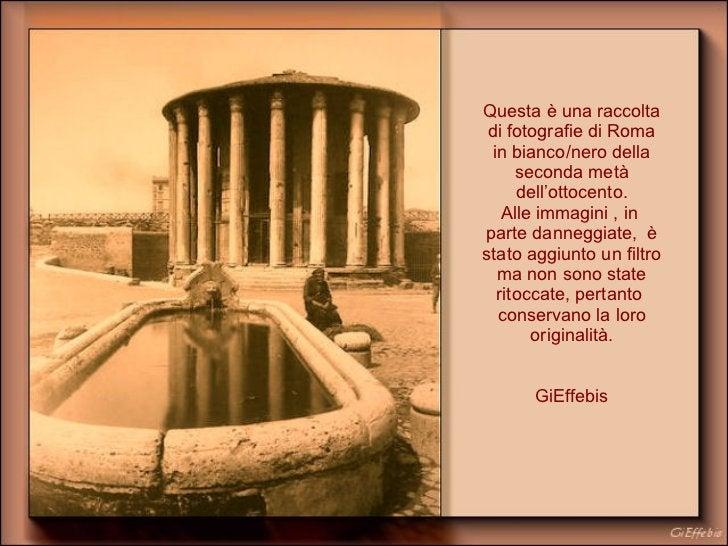 Questa è una raccolta di fotografie di Roma in bianco/nero della seconda metà dell'ottocento. Alle immagini , in  parte da...