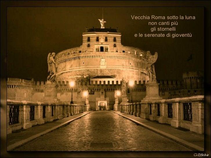Vecchia Roma sotto la luna non canti più gli stornelli e le serenate di gioventù
