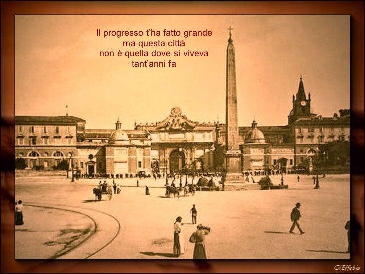 Il progresso t'ha fatto grande ma questa città non è quella dove si viveva tant'anni fa