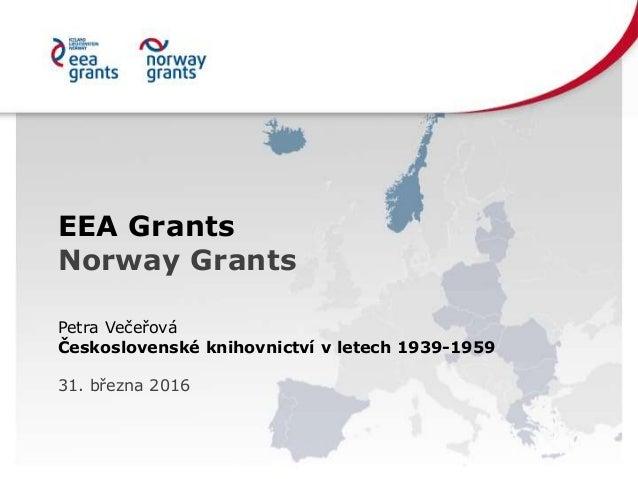 EEA Grants Norway Grants Petra Večeřová Československé knihovnictví v letech 1939-1959 31. března 2016