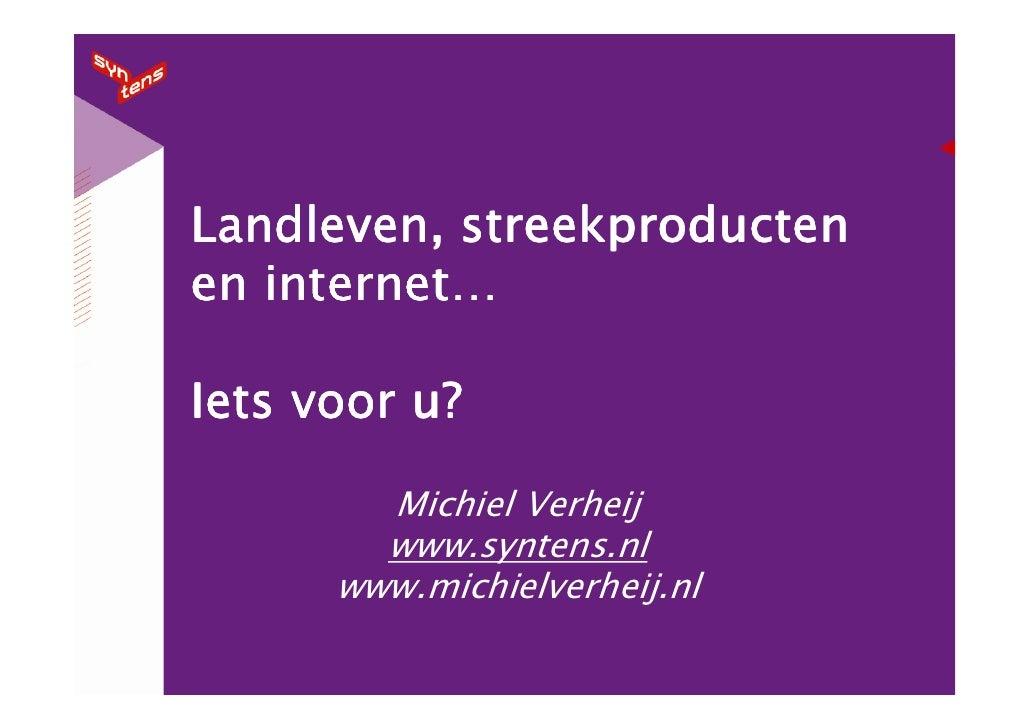Landleven, streekproducten    internet… en internet…  Iets voor u?          Michiel Verheij         www.syntens.nl       w...