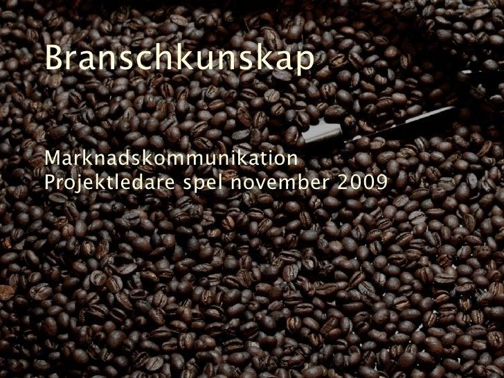 Branschkunskap  Marknadskommunikation Projektledare spel november 2009
