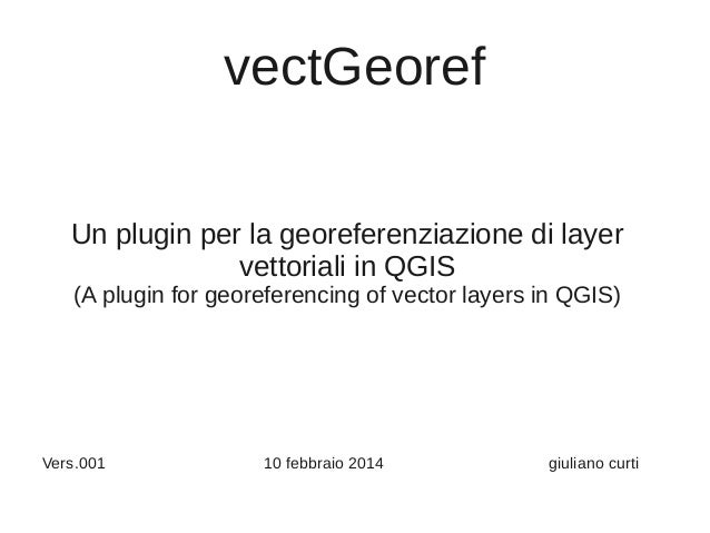 vectGeoref Un plugin per la georeferenziazione di layer vettoriali in QGIS (A plugin for georeferencing of vector layers i...