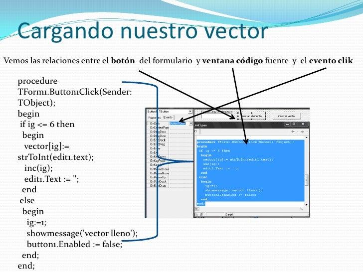 Mostramos en una grilla los elementos<br />Vemos las relaciones entre el botóndel formulario  y ventanacódigo fuente  y  e...