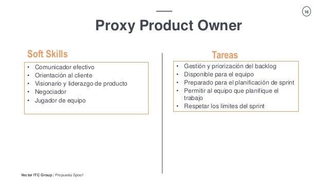Vector ITC Group   Propuesta Spoof 16 Proxy Product Owner Tareas • Comunicador efectivo • Orientación al cliente • Visiona...