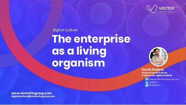 www.vectoritcgroup.com digitalculture@vectoritcgroup.com The enterprise as a living organism Digital Culture dalejano@vect...