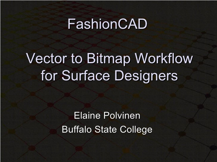FashionCAD  Vector to Bitmap Workflow for Surface Designers Elaine Polvinen  Buffalo State College