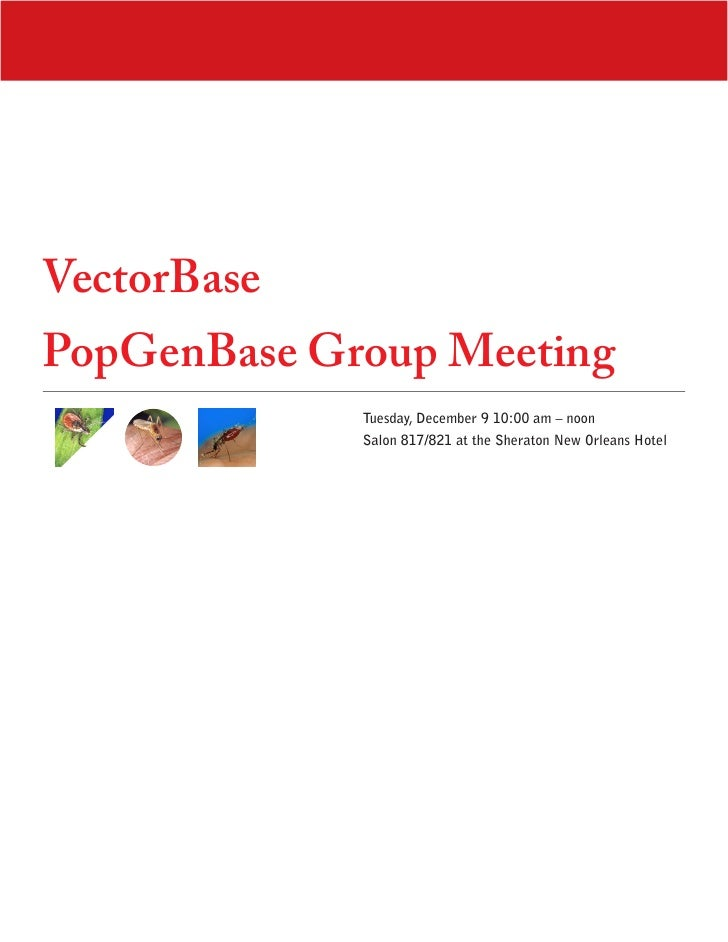 VectorBase PopGenBase Group Meeting              Tuesday, December 9 10:00 am – noon              Salon 817/821 at the She...
