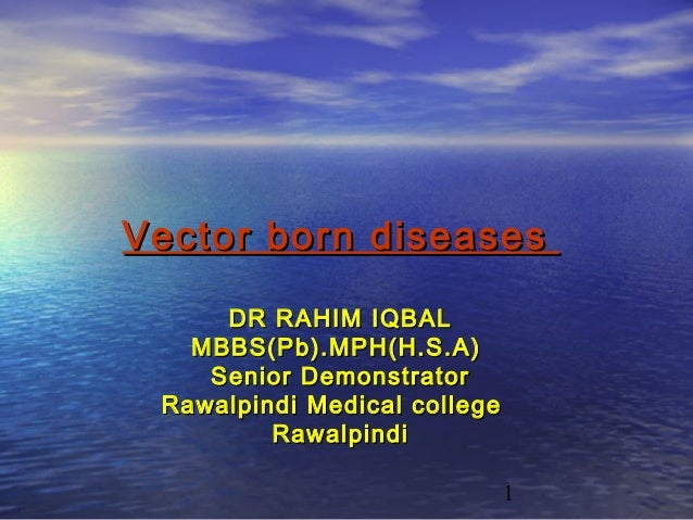 Vector born diseases     DR RAHIM IQBAL   MBBS(Pb).MPH(H.S.A)    Senior Demonstrator Rawalpindi Medical college         Ra...