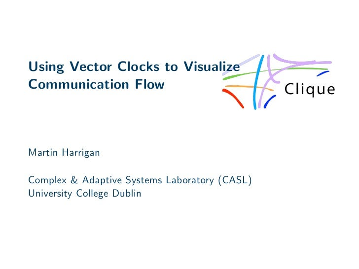 Using Vector Clocks to Visualize Communication Flow    Martin Harrigan  Complex & Adaptive Systems Laboratory (CASL) Unive...