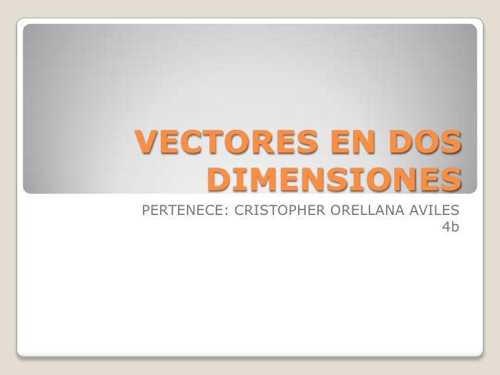 VECTORES EN DOS   DIMENSIONESPERTENECE: CRISTOPHER ORELLANA AVILES                                   4b