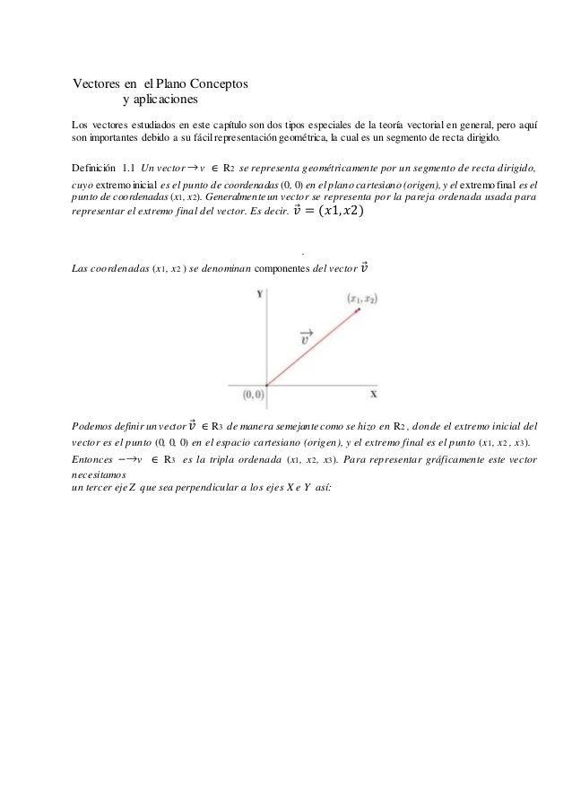 Vectores en el Plano Conceptos y aplicaciones Los vectores estudiados en este capítulo son dos tipos especiales de la teor...