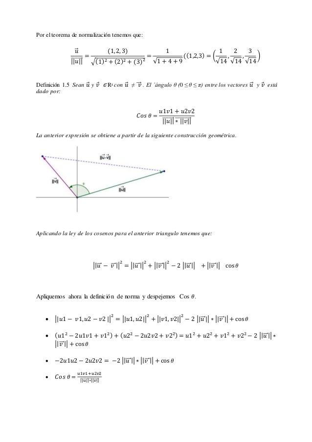 Por el teorema de normalización tenemos que: 𝑢⃗⃗ ||𝑢||⃗⃗⃗⃗⃗⃗⃗⃗⃗ = (1,2, 3) √(1)2 + (2)2 + (3)² = 1 √1 + 4 + 9 ((1,2,3) = (...