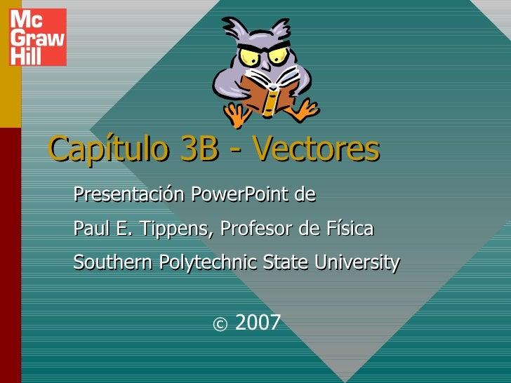 Capítulo 3B - Vectores Presentación PowerPoint de Paul E. Tippens, Profesor de Física Southern Polytechnic State Universit...