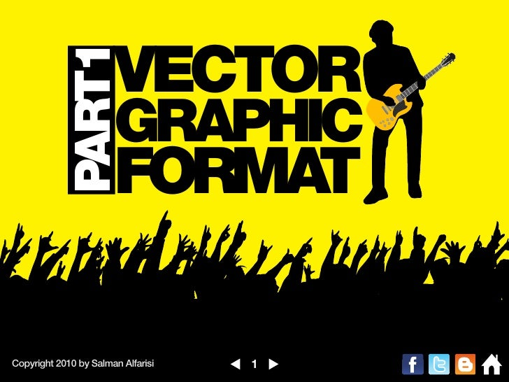 PART1       VECTOR                       GRAPHIC                       FORMATCopyright 2010 by Salman Alfarisi   1